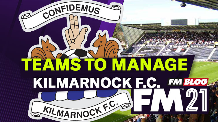 Why You Should Manage Kilmarnock in Football Manager 2021