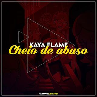 Kaya Flame - Cheio de Abuso