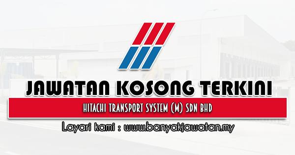Jawatan Kosong 2021 di Hitachi Transport System (M) Sdn Bhd
