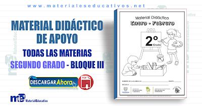 MATERIAL DIDÁCTICO DE APOYO SEGUNDO GRADO TODAS LAS MATERIAS - BLOQUE III