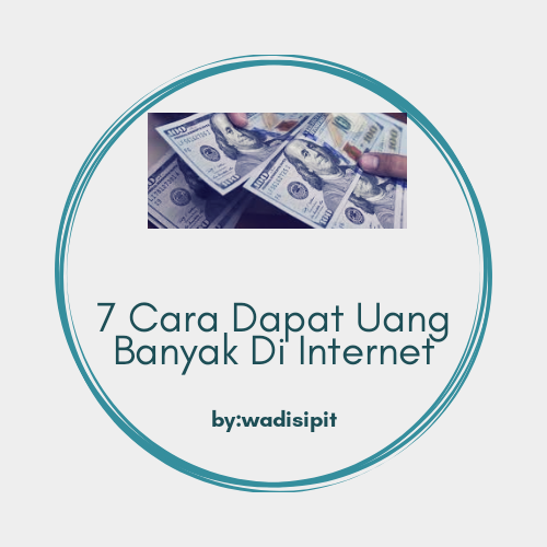 7 Cara Mendapatkan Uang dari Internet Tanpa Modal Sepeserpun