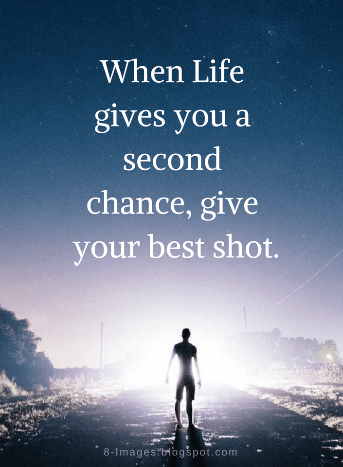 Life Quotes When Life Gives You A Second Chance Quotes