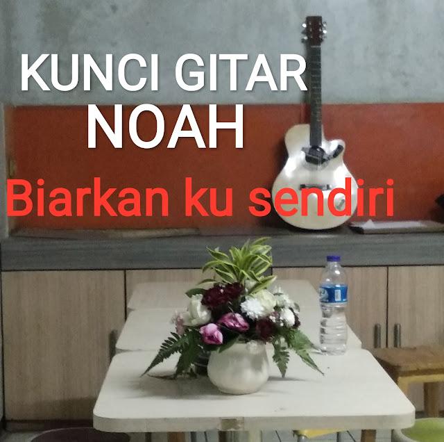 Kunci Gitar Noah Biarku Sendiri