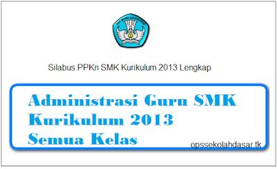 Perangkat Administrasi Guru SMK Kurikulum 2013 Semua Kelas - Ops.Sekolah Dasar