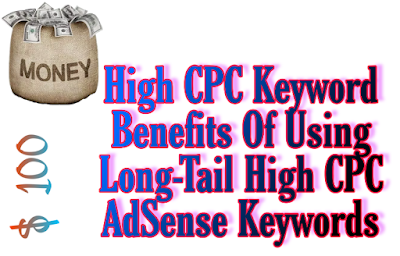 High CPC Keyword Benefits Of Using Long-Tail High CPC Keywords