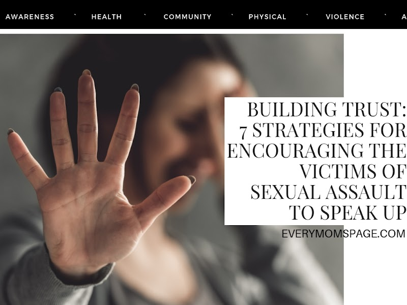 Building Trust: 7 Strategies for Encouraging the Victims of Sexual Assault to Speak Up