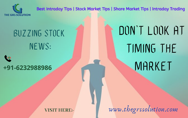 Buzzing Stock News: Don't Look at Timing The Market The GRS Solution | Best Stock Trading Services Provider RSS Feed THE GRS SOLUTION | BEST STOCK TRADING SERVICES PROVIDER RSS FEED | THE-GRS-SOLUTION.BLOGSPOT.COM BUSINESS EDUCRATSWEB