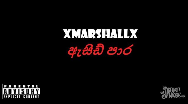 XMARSHALLX - ACID PARA ( ඇසිඩ් පාර )