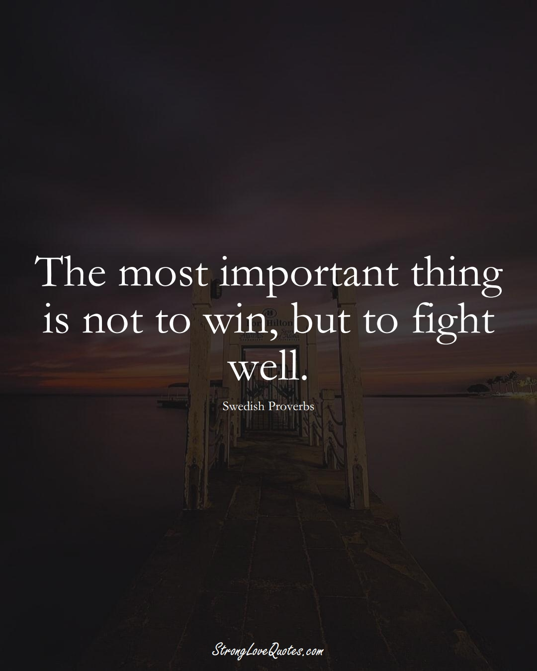 The most important thing is not to win, but to fight well. (Swedish Sayings);  #EuropeanSayings