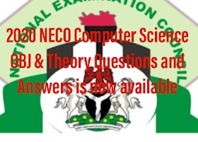 2021/2022 NECO Computer Science OBJ/Theory Questions and Answers is Out   Check