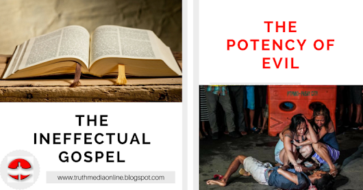 The Ineffectual Gospel And The Potency Of Evil