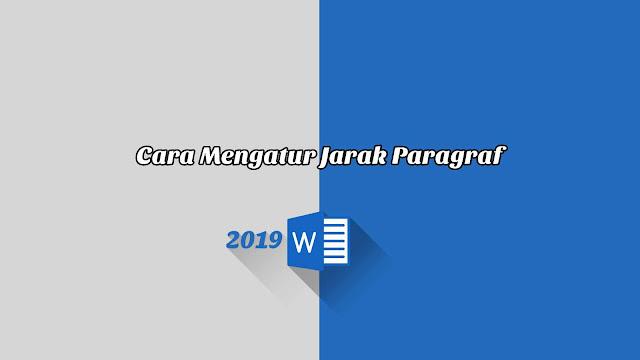 Cara Mengatur Jarak Paragraf - Word 2019
