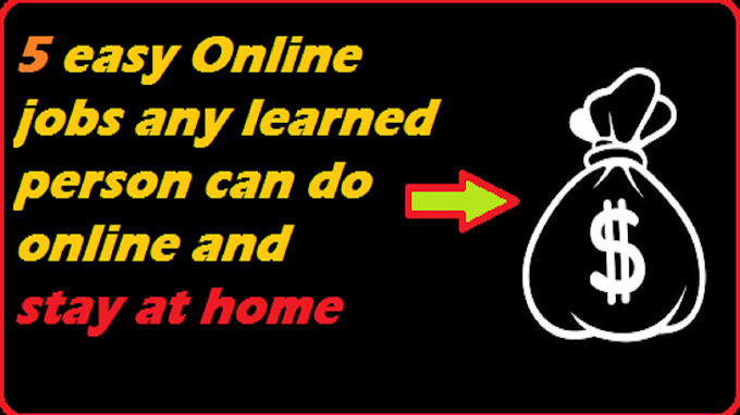 5 Online jobs any learned person can do online and stay at home