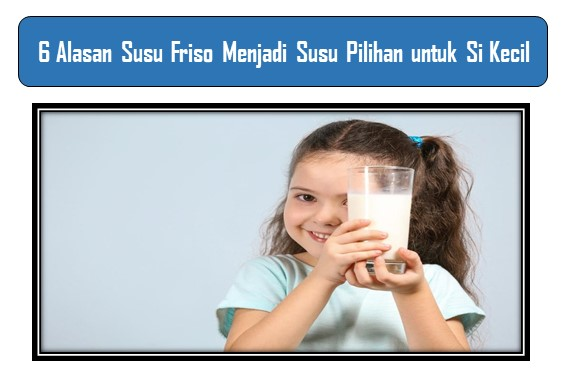 Alasan Susu Friso Menjadi Pilihan Si Kecil