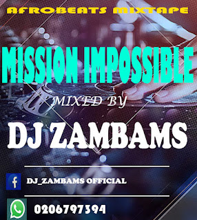 DJ Zambams - Mission Impossible (Afrobeats Mixtape Vol. 2)