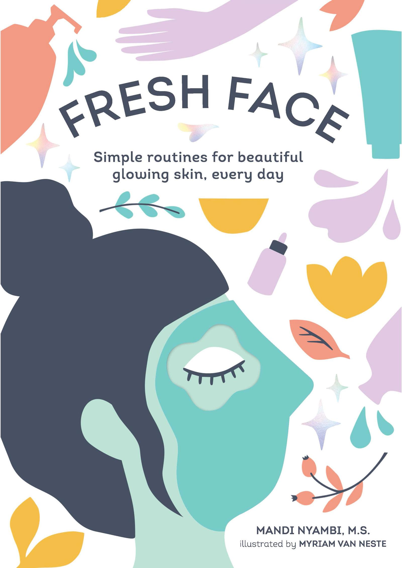 Fresh Face Simple routines for beautiful glowing skin, every day