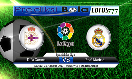 Prediksi Antara D. La Coruna vs Real Madrid Tanggal 21 Agustus 2017