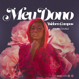 Isidora Campos - Meu Dono (feat Young Double) (Zouk) [Download]
