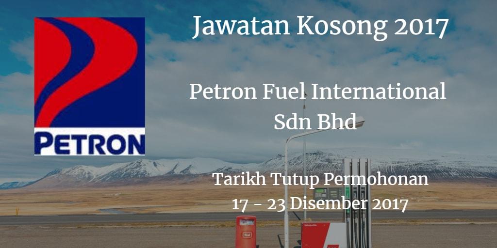 Jawatan Kosong  Petron Fuel International Sdn Bhd 17 - 23 Disember 2017