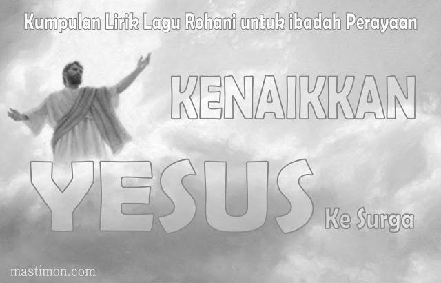 Kumpulan lirik Lagu Pujian Rohani untuk Ibadah Kenaikan Yesus ke Surga