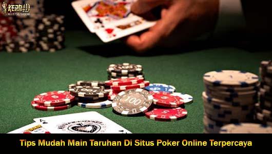 Tips Mudah Main Taruhan Di Situs Poker Online Terpercaya