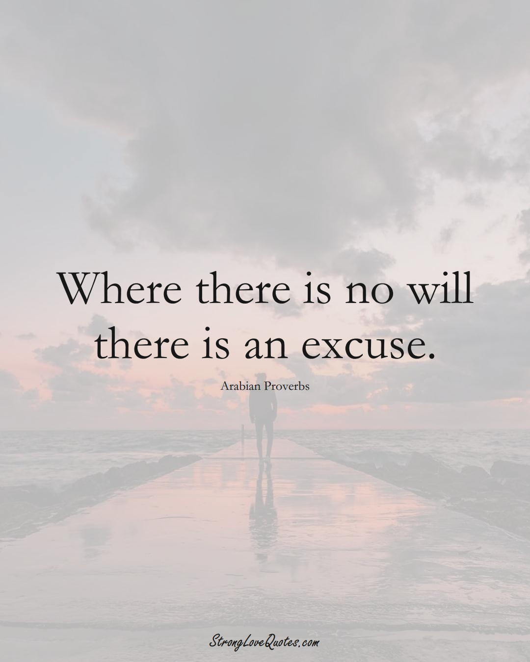 Where there is no will there is an excuse. (Arabian Sayings);  #aVarietyofCulturesSayings