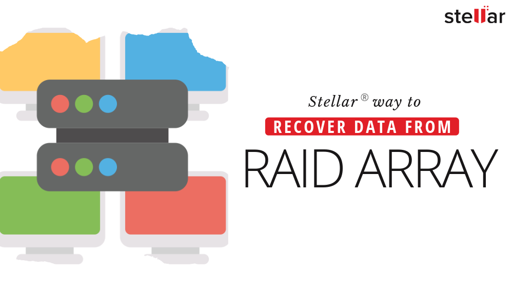 How to recover RAID array Data with Stellar Data Recovery