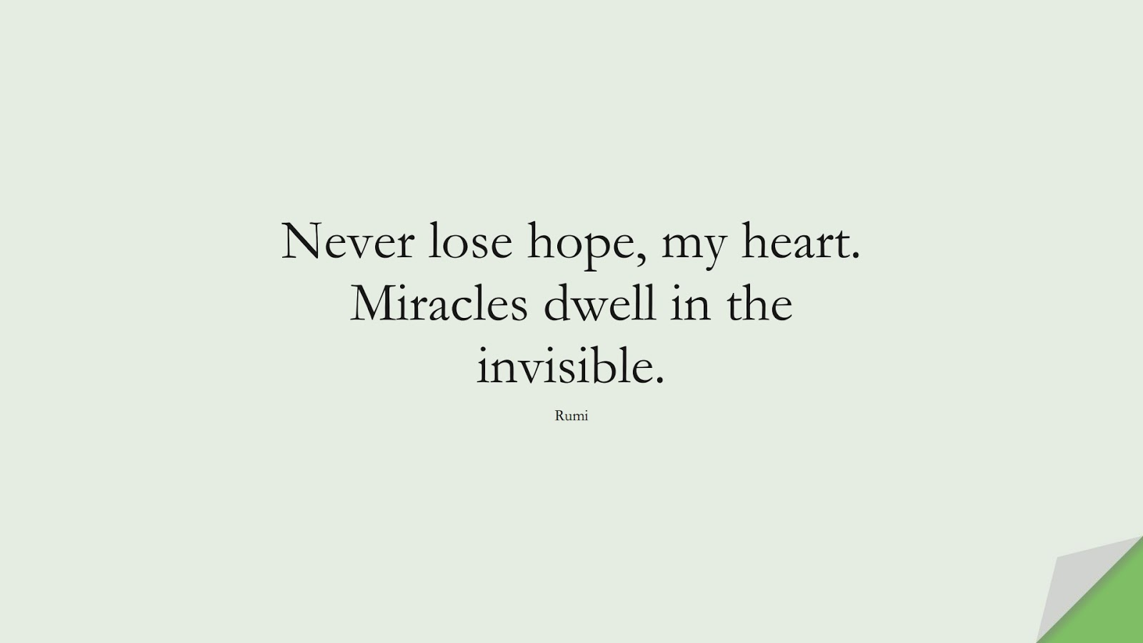 Never lose hope, my heart. Miracles dwell in the invisible. (Rumi);  #BestQuotes