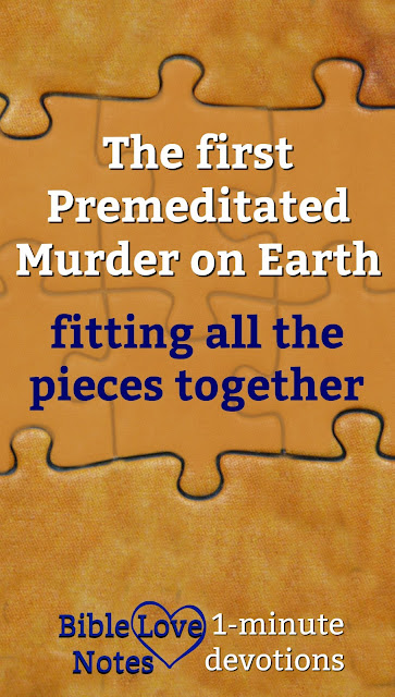 The first murder on earth was premeditated and especially evil. This 1-minute devotion explains how it applies to our lives. #BibleLoveNotes #Bible #Devotions