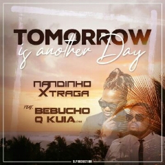 Nandinho Xtraga feat. Bebucho Q Kuia - Tommorow Is Another Day (2020) [Download]