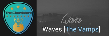 WAVES Guitar Chords Accurate | [The Vamps]