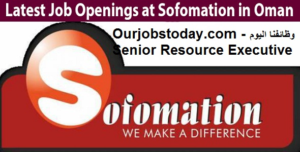 Jobs Today - Senior Resource Executive at Sofomation in Oman