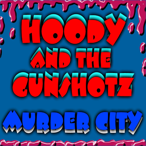 "Frank McTruck - ""Hoody and the Gunshotz - Murder City"""