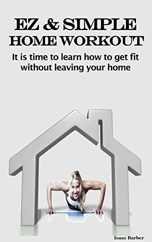 Home Workout Fitness Manual For Men & Women No Equipment Needed: It is time to learn how to get fit without leaving your home by Isaac Barber