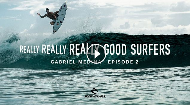 Really Really Really Good Surfers Ep 2 Gabriel Medina Rip Curl