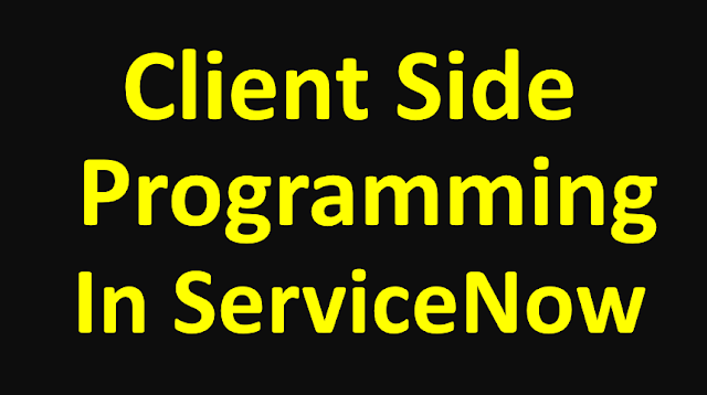 servicenow client side programming,servicenow tutorial,servicenow training videos,client side programming servicenow