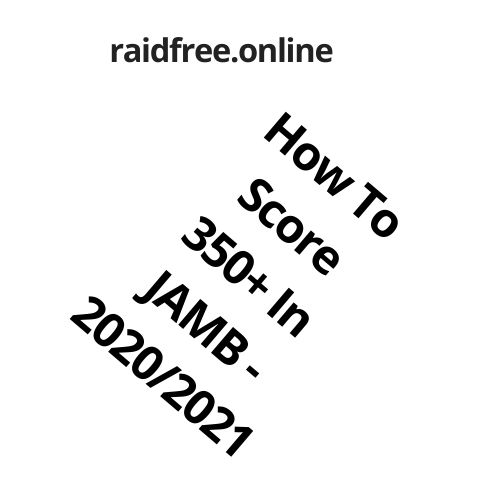 How To Score 350+ In JAMB - 2020/2021