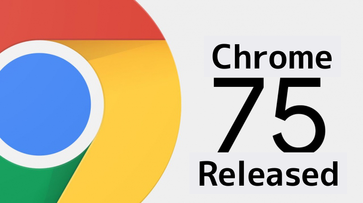 Google Released Chrome 75 for Windows, Mac, Linux and Android with Several Security Fixes