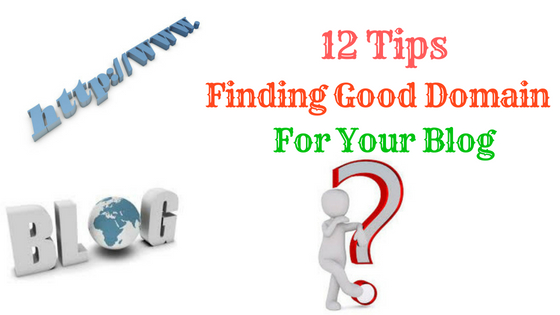 12 Tips For Finding Good Domain Name For Your Blog