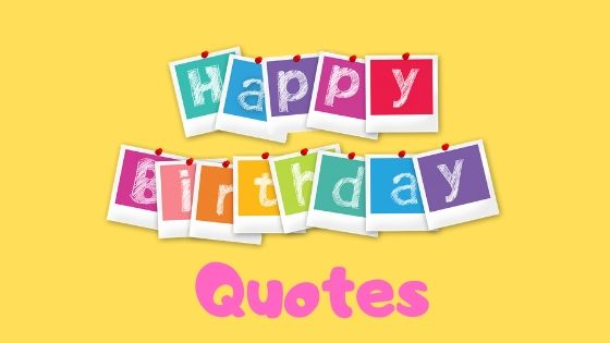 Happy Birthday Quotes - Best Collection Of Birthday Quotes