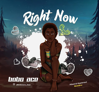 Music: BoboAce Ibile- Right Now Mp3 Download - Via|9jaflint