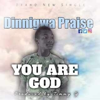 Download Dinnigwa Praise You Are God mp3
