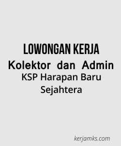 Lowongan Kerja Kolektor dan Admin di KSP Harapan Baru Sejahtera