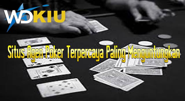 Situs Agen Poker Terpercaya Paling Menguntungkan
