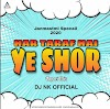 HAR TARAF HAI YE SHOR (TAPORI MIX) - DJ NK OFFICIAL