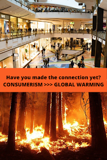 Shopping leads to wild fires. Climate Change is fuelled by consumerism.
