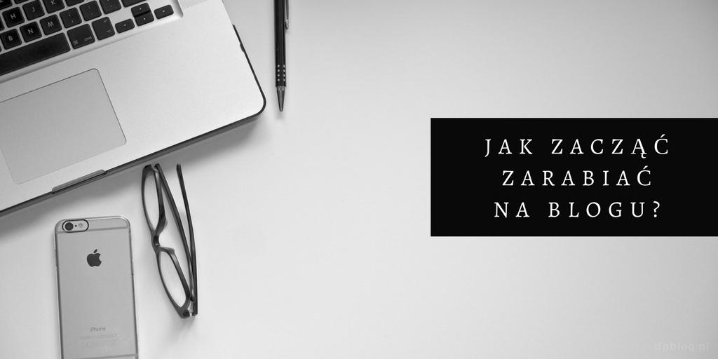 Jak najprościej i najszybciej zacząć zarabiać na blogu?