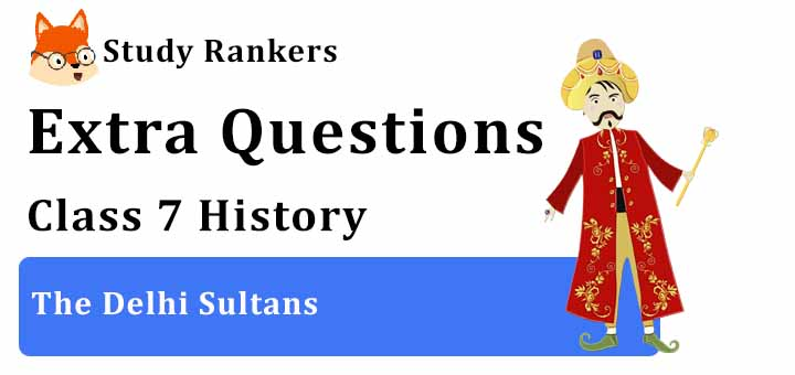The Delhi Sultans Extra Questions Chapter 3 Class 7 History