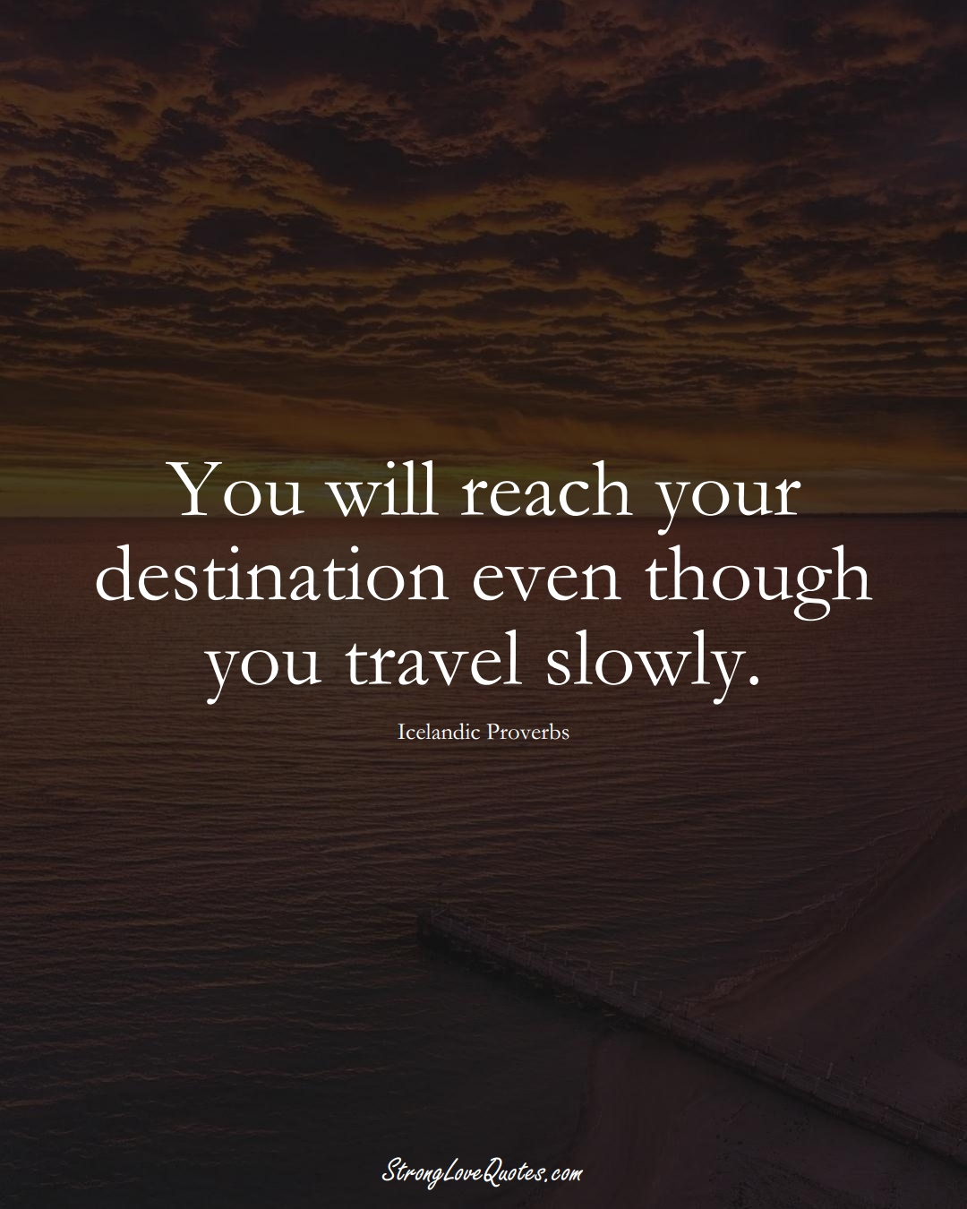 You will reach your destination even though you travel slowly. (Icelandic Sayings);  #EuropeanSayings