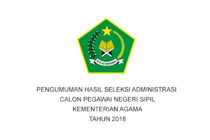 PENGUMUMAN HASIL SELEKSI ADMINISTRASI CPNS KEMENTERIAN AGAMA TAHUN 2018
